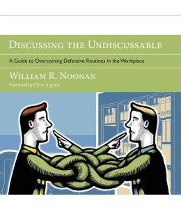 Discussing the Undiscussable: A Guide to Overcoming Defensive Routines in the Workplace