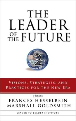 The Leader of the Future 2: Visions, Strategies, and Practices for the New Era (Leader to Leader Institute Series)