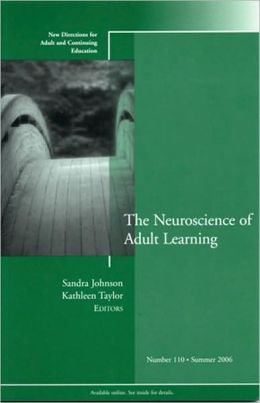 The Neuroscience of Adult Learning: New Directions for Adult and Continuing Education