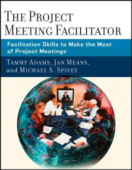 The Project Meeting Facilitator: How Project Managers and Quality Professionals Can Use Facilitation to Ensure Productive Projects
