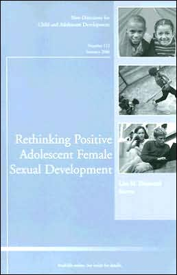 Rethinking Positive Adolescent Female Sexual Development: New Directions for Child and Adolescent Development, No. 112, Summer 2006