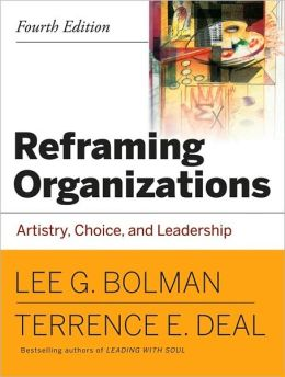 Reframing Organizations: Artistry, Choice, and Leadership 4E