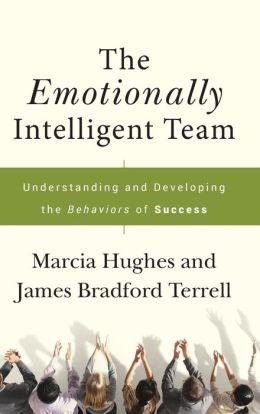 Emotionally Intelligent Team: Understanding and Developing the Behaviors of Success