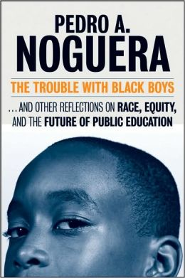 The Trouble With Black Boys: And Other Reflections on Race, Equity and the Future of Public Education