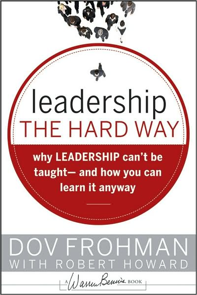 Leadership the Hard Way: Why Leadership Can't Be Taught - And How You Can Learn It Anyway
