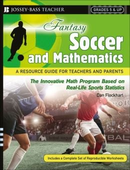 Fantasy Basketball and Mathematics: A Resource Guide for Teachers and Parents, Grades 5 and Up Dan Flockhart