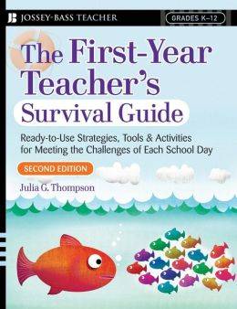 The First Year Teacher's Survival Guide: Ready-to-Use Strategies, Tools and Activities for Meeting the Challenges of Each School Day (Jossey-Bass Teacher Series)