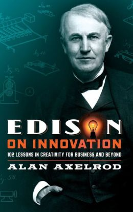 Edison on Innovation: 102 Lessons in Creativity for Business and Beyond