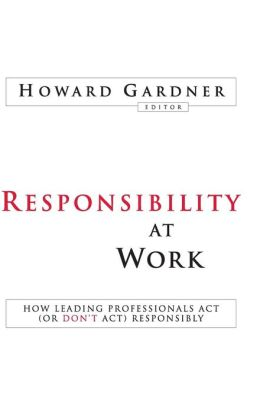 Responsibility at Work: How Leading Professionals Act (or Don't Act) Responsibly