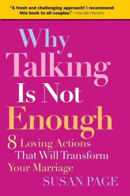 Why Talking Is Not Enough: 8 Loving Actions That Will Transform Your Marriage
