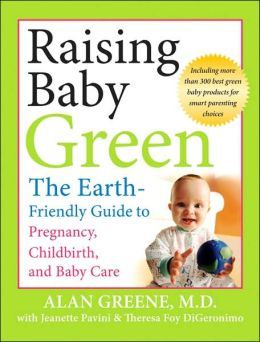 Raising Baby Green: The Earth Friendly Guide to Pregnancy, Childbirth, and Baby Care