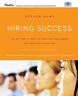 Hire the Best: The Art and Science of Staffing Assessment and Employee Selection