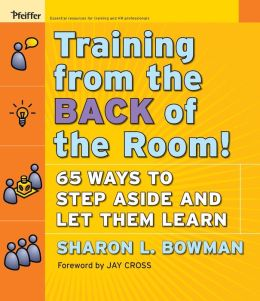 Training From The BACK Of The Room!65 Ways to Step Aside and Let Them Learn