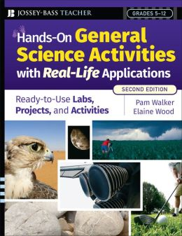 Hands-On General Science Activities with Real-Life Applications: Ready-to-Use Labs, Projects, and Activities for Grades 5-12