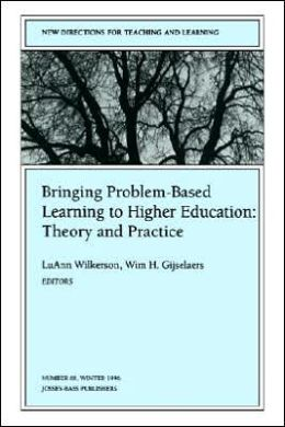 Bringing Problem-Based Learning to Higher Education: Theory and Practice: New Directions for Teaching and Learning