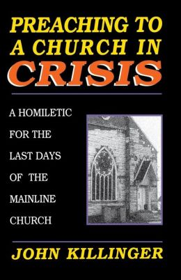 Preaching to a Church in Crisis: A Homiletic for the Last Days of the Mainline Church