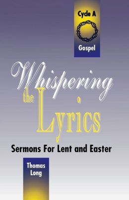 Whispering the Lyrics: Sermons for Lent, Easter: Cycle A Gospel Texts