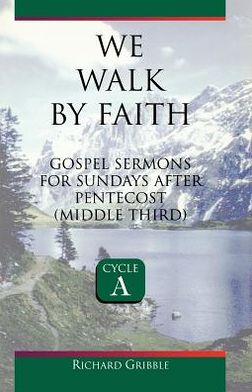 We Walk by Faith: Sermons for Sundays after Pentecost, First Third