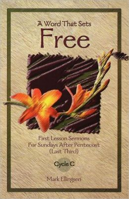A Word That Sets Free: First Lesson Sermons for Sundays after Pentecost (Last Third) Cycle C.
