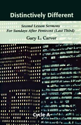 Distinctly Different: Second Lesson Sermons for Sundays after Pentecost (Last Third), Cycle A
