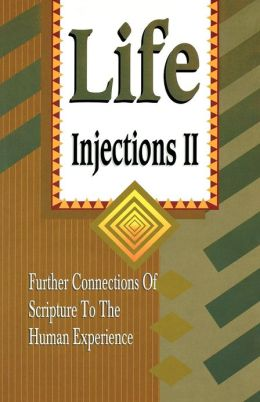 Life Injections: Further Connections of Scripture to the Human Experience
