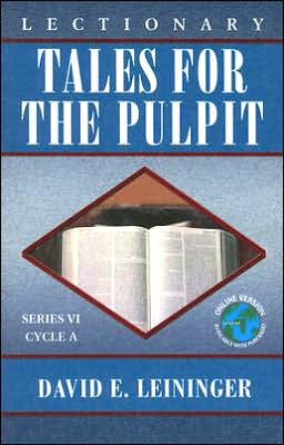 Lectionary Tales for the Pulpit: Series VI, Cycle A