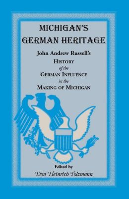 Michigan's German Heritage: John Andrew Russell's History of the German Influence in the Making of Michigan