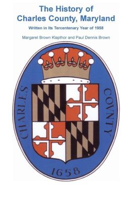 The History of Charles County, Maryland: Written in Its Tercentenary Year Of 1958