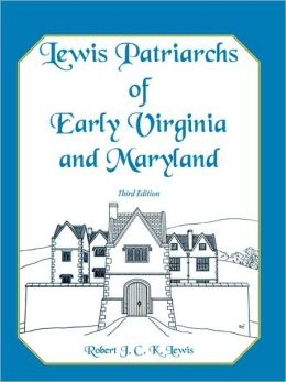 Lewis Patriarchs Of Early Virginia And Maryland, Third Edition