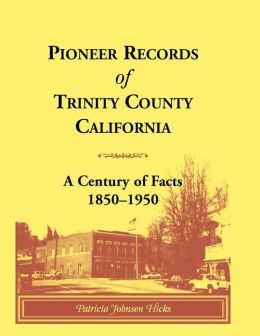 Pioneer Records of Trinity County, California: A Century of Facts, 1850-1950