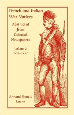 French And Indian War Notices Abstracted From Colonial Newspapers, Volume 2