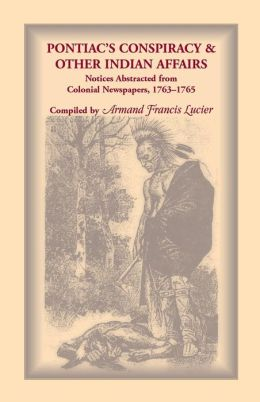 Pontiac's Conspiracy and Other Indian Affairs: Notices Abstracted from Colonial Newspapers, 1763-1765
