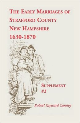 The Early Marriages Of Strafford County, New Hampshire, Supplement #2, 1630-1870
