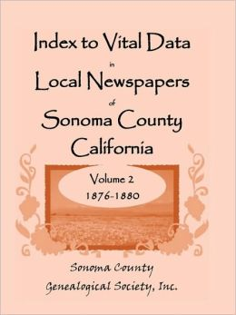 Index To Vital Data In Local Newspapers Of Sonoma County California, Volume Ii
