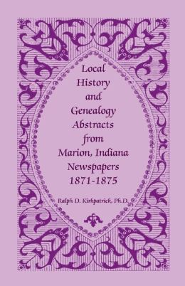 Local History and Genealogy Abstracts from Marion, Indiana, Newspapers, 1871-1875