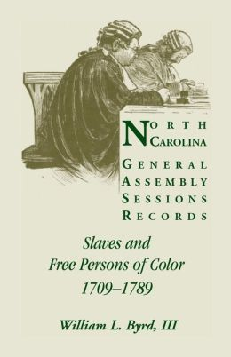 North Carolina General Assembly Sessions Records: Slaves and Free Persons of Color, 1709-1789