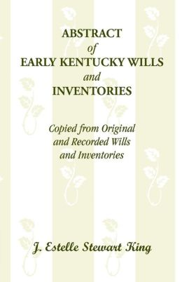 Abstract of Early Kentucky Wills and Inventories, Copied from Original and Recorded Wills and Inventories