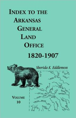 Index to the Arkansas General Land Office, 1820-1907: Covering the Counties of Miller, Lafayette, Columbia, Ouchita, Calhoun and Clark