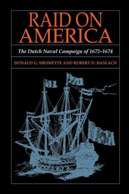 Raid on America: The Dutch Naval Campaign Of 1672-1674