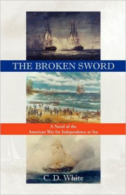The Broken Sword, A Novel Of The American War For Independence At Sea