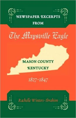 Newspaper Excerpts from the Maysville Eagle, Mason County, Kentucky, 1827-1847 Rachelle Winters-Ibrahim