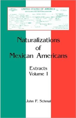 Naturalizations of Mexican Americans: Extracts, Volume 1