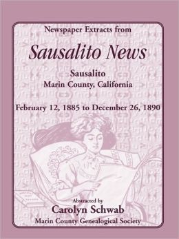 Newspaper Extracts from Sausalito News, Sausalito, Marin County, California, February 12, 1885 to December 26 1890