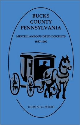 Bucks County, Pennsylvania, Miscellaneous Deed Dockets, 1857-1900