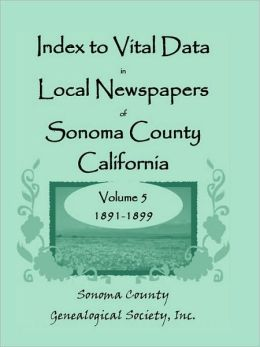 Index to Vital Data in Local Newspapers of Sonoma County, California, Volume V: 1891-1899