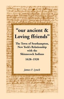 Our Ancient and Loving Friends: The Town of Southampton, New York's Relationship with the Shinnecock Indians, 1628-1920