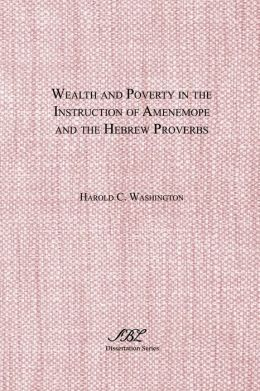 Wealth and Poverty in the Instruction of Amenemope and the Hebrew Proverbs: A Comparative Case Study in the Social Location and Function of Ancient Near Eastern Wisdom Literature