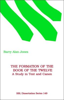The Formation of the Book of the Twelve (SBL Dissertation Series 149): A Study in Text and Canon
