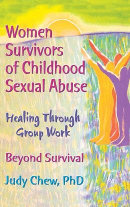 Women Survivors of Childhood Sexual Abuse: Healing Through Group Work'Beyond Survival