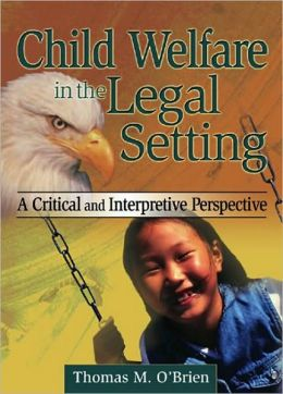 Child Welfare in the Legal Setting: A Critical and Interpretive Perspective